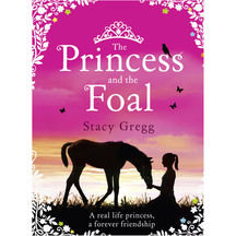 The Princess & The Foal - Stacy Gregg