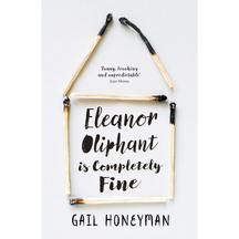 Eleanor Oliphant Is Completely Fine - Gail Honeyman