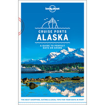 Lonely Planet's Cruise Ports Alaska 1