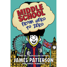 Middle School Series: From Hero To Zero - James Patterson