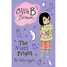 Billie B Brown: Night Fright  - Sally Rippin