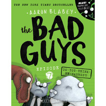 Bad Guys #07: Do You Think He Saurus? - Aaron Blabey