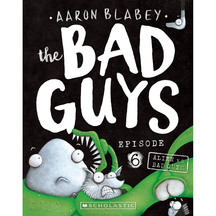 Bad Guys #06: Alien vs Bad Guys  - Aaron Blabey