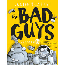 Bad Guys #05: Intergalactic Gas  - Aaron Blabey