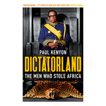 Dictatorland: The Men Who Stole Africa - Paul Kenyon