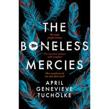 The Boneless Mercies - April Genevieve Tucholke