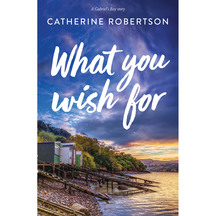 What You Wish For  - Catherine Robertson