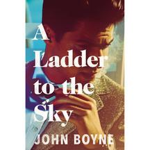 Ladder to the Sky  - John Boyne