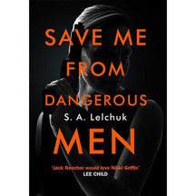 Save Me From Dangerous Men - S.A Lelchuk