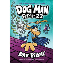 Dog Man #08: Fetch 22 - Dav Pilkey