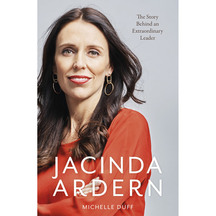 Jacinda Ardern: The Story Behind an Extraordinary Leader ...