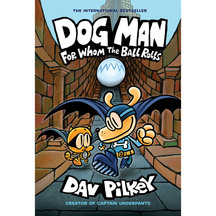 Dog Man #07: For Whom the Ball Rolls - Dav Pilkey