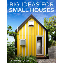 Big Ideas for Small Houses - Catherine Foster
