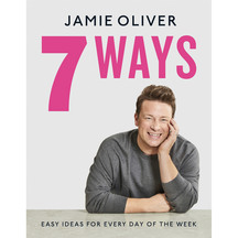 7 Ways: Easy Ideas for Every Day of the Week - Jamie Oliver